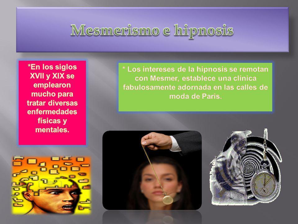 Mesmerismo e hipnosis *En los siglos XVII y XIX se emplearon mucho para tratar diversas enfermedades físicas y mentales.