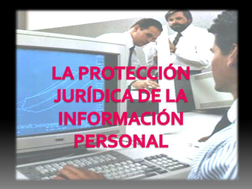 LA PROTECCIÓN JURÍDICA DE LA INFORMACIÓN PERSONAL