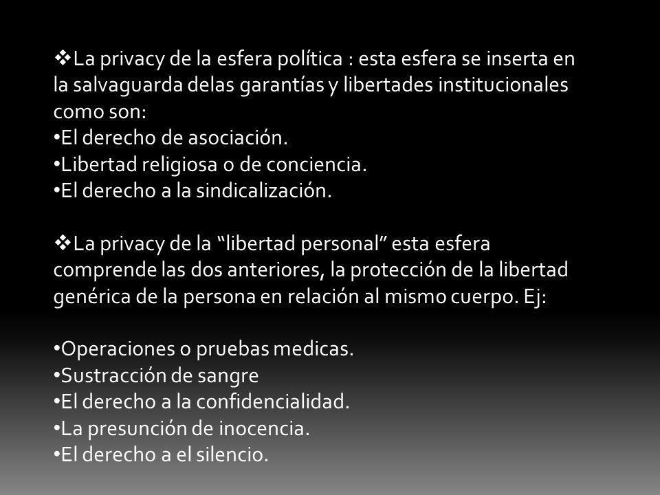 La privacy de la esfera política : esta esfera se inserta en la salvaguarda delas garantías y libertades institucionales como son: