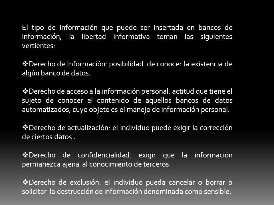 El tipo de información que puede ser insertada en bancos de información, la libertad informativa toman las siguientes vertientes: