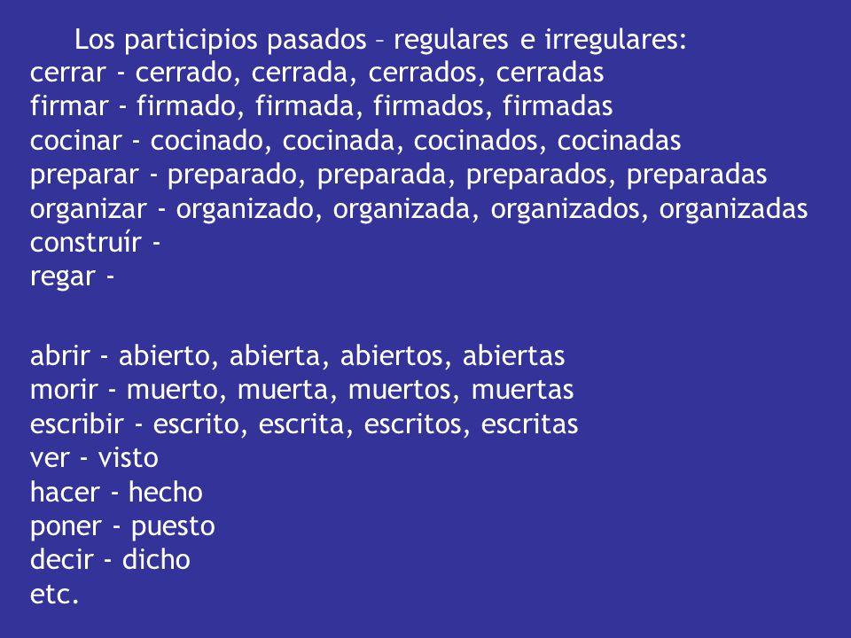 Los participios pasados – regulares e irregulares: