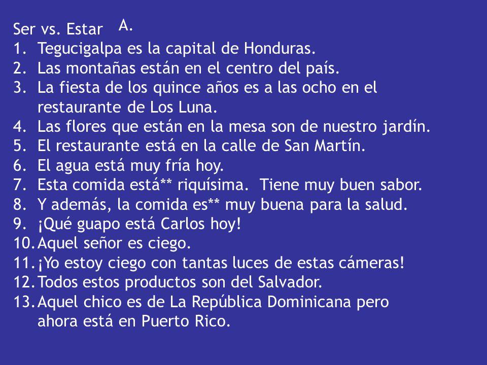 A. Ser vs. Estar. Tegucigalpa es la capital de Honduras. Las montañas están en el centro del país.