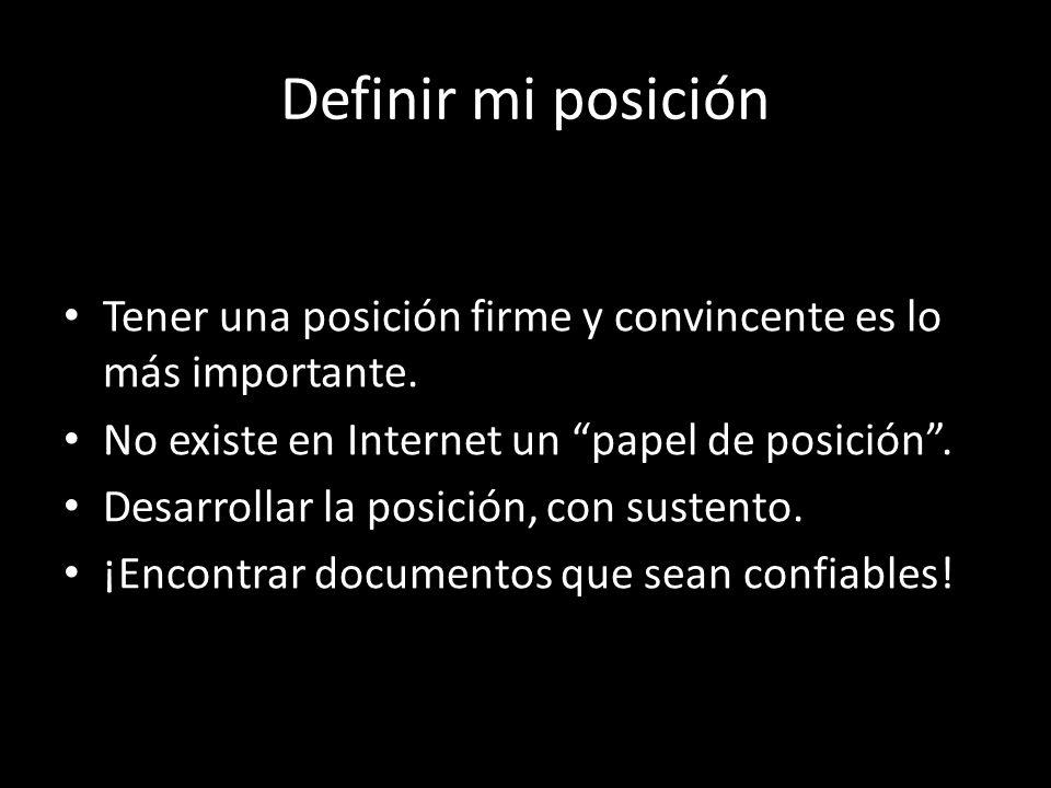 Definir mi posición Tener una posición firme y convincente es lo más importante. No existe en Internet un papel de posición .