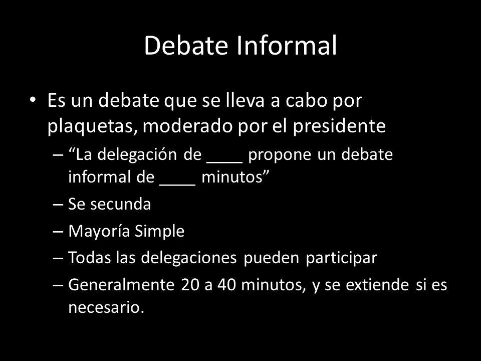 Debate Informal Es un debate que se lleva a cabo por plaquetas, moderado por el presidente.
