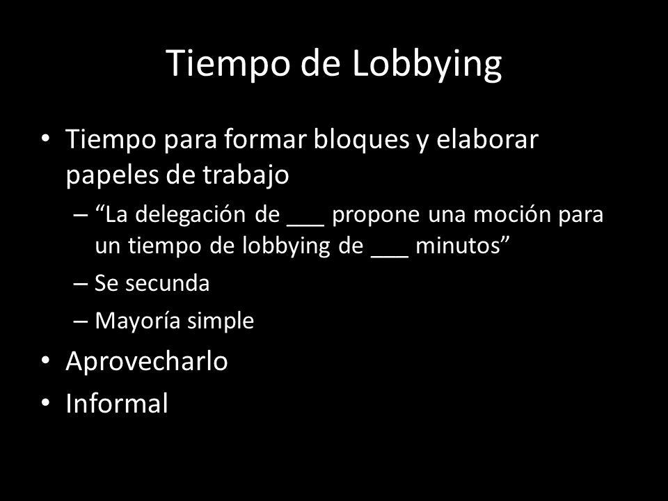 Tiempo de Lobbying Tiempo para formar bloques y elaborar papeles de trabajo.