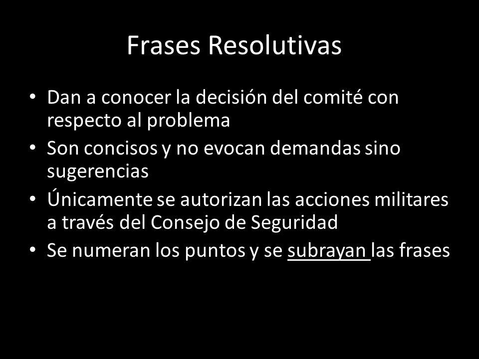 Frases Resolutivas Dan a conocer la decisión del comité con respecto al problema. Son concisos y no evocan demandas sino sugerencias.
