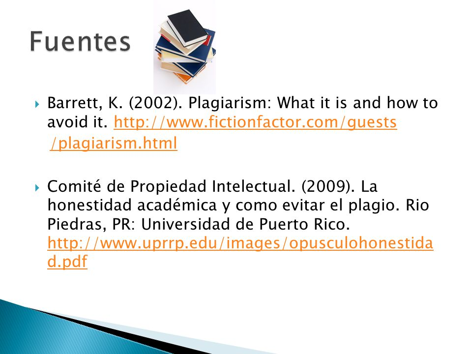 Fuentes Barrett, K. (2002). Plagiarism: What it is and how to avoid it. http://www.fictionfactor.com/guests.