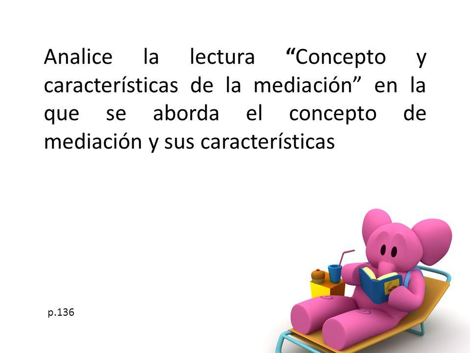 Analice la lectura Concepto y características de la mediación en la que se aborda el concepto de mediación y sus características