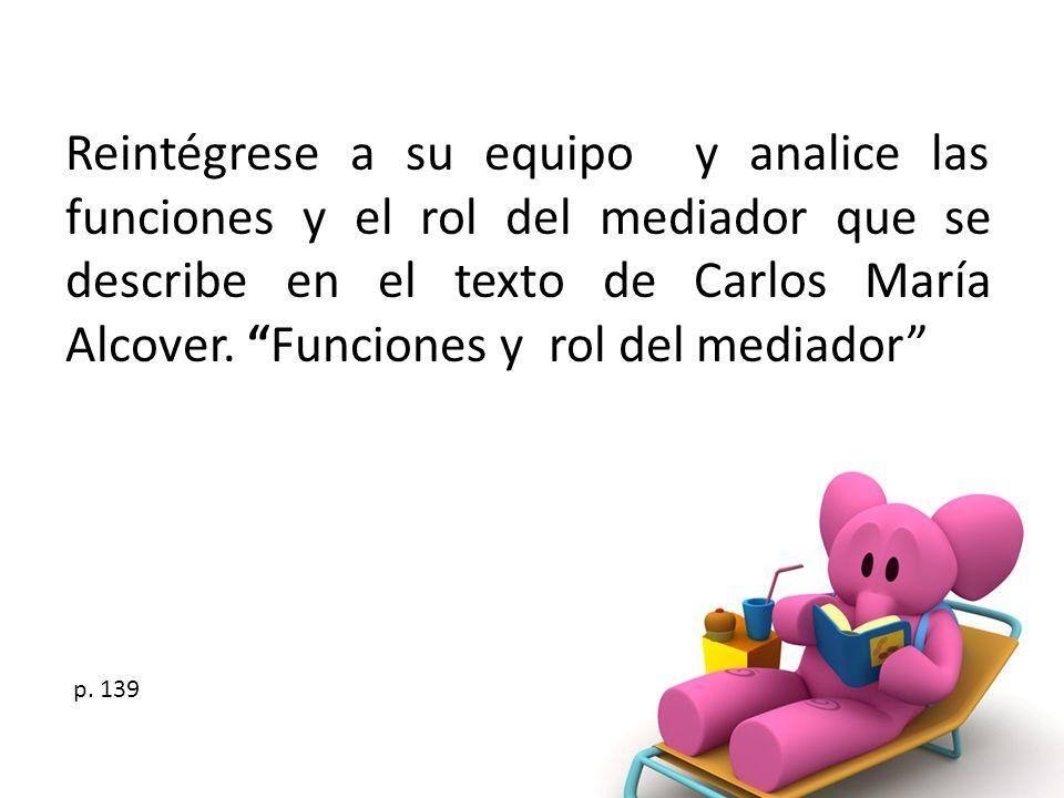 Reintégrese a su equipo y analice las funciones y el rol del mediador que se describe en el texto de Carlos María Alcover. Funciones y rol del mediador