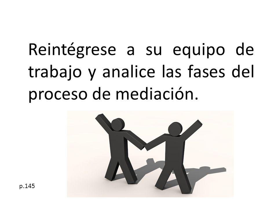Reintégrese a su equipo de trabajo y analice las fases del proceso de mediación.
