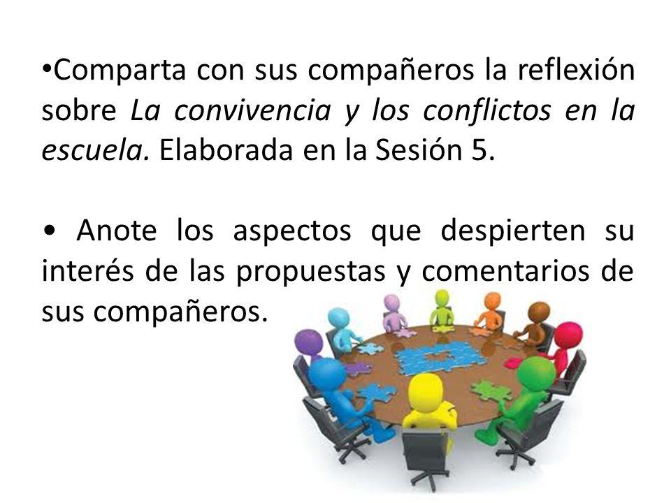 Comparta con sus compañeros la reflexión sobre La convivencia y los conflictos en la escuela. Elaborada en la Sesión 5.