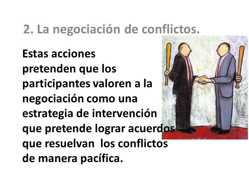 2. La negociación de conflictos.