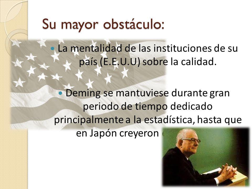 Su mayor obstáculo: La mentalidad de las instituciones de su país (E.E.U.U) sobre la calidad.