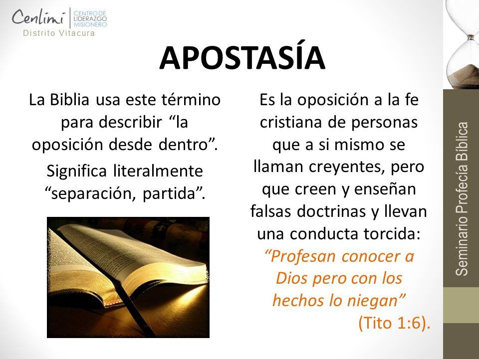 APOSTASÍA La Biblia usa este término para describir la oposición desde dentro . Significa literalmente separación, partida .