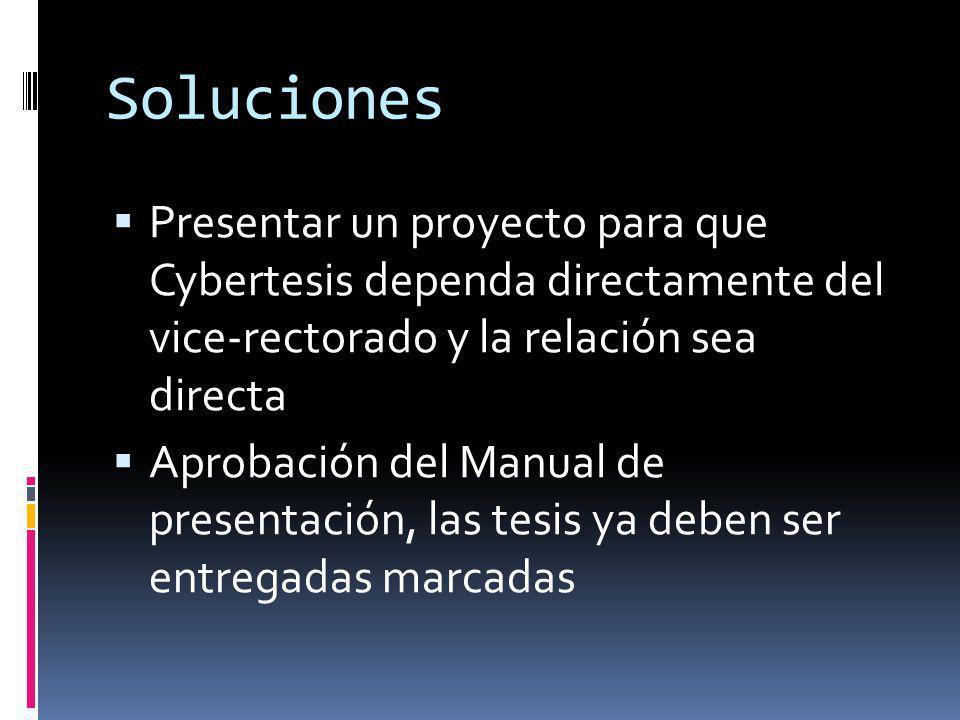 Soluciones Presentar un proyecto para que Cybertesis dependa directamente del vice-rectorado y la relación sea directa.