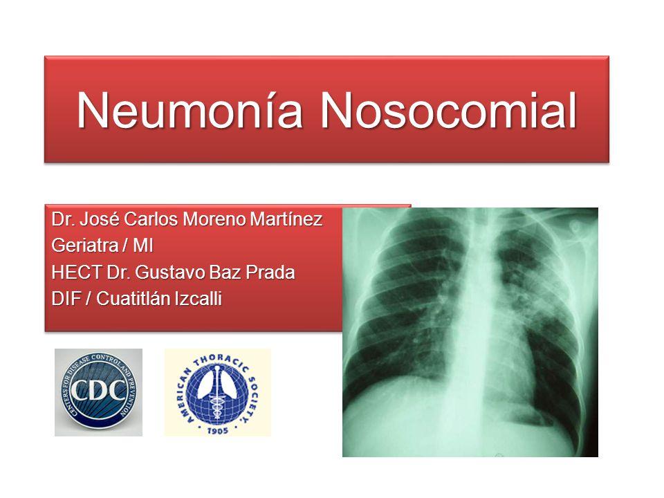 Neumonía Nosocomial Dr. José Carlos Moreno Martínez Geriatra / MI