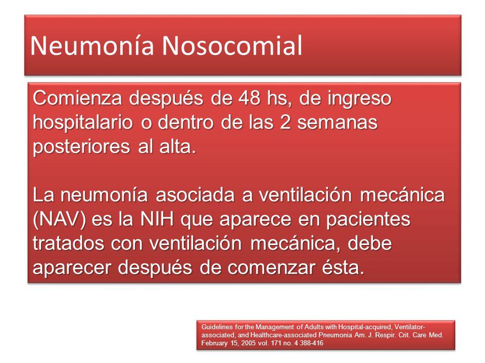 Neumonía Nosocomial Comienza después de 48 hs, de ingreso hospitalario o dentro de las 2 semanas posteriores al alta.
