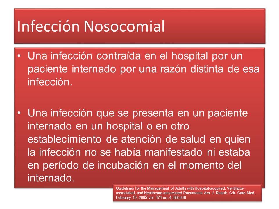 Infección Nosocomial Una infección contraída en el hospital por un paciente internado por una razón distinta de esa infección.