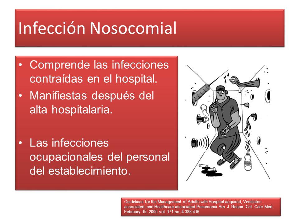 Infección Nosocomial Comprende las infecciones contraídas en el hospital. Manifiestas después del alta hospitalaria.