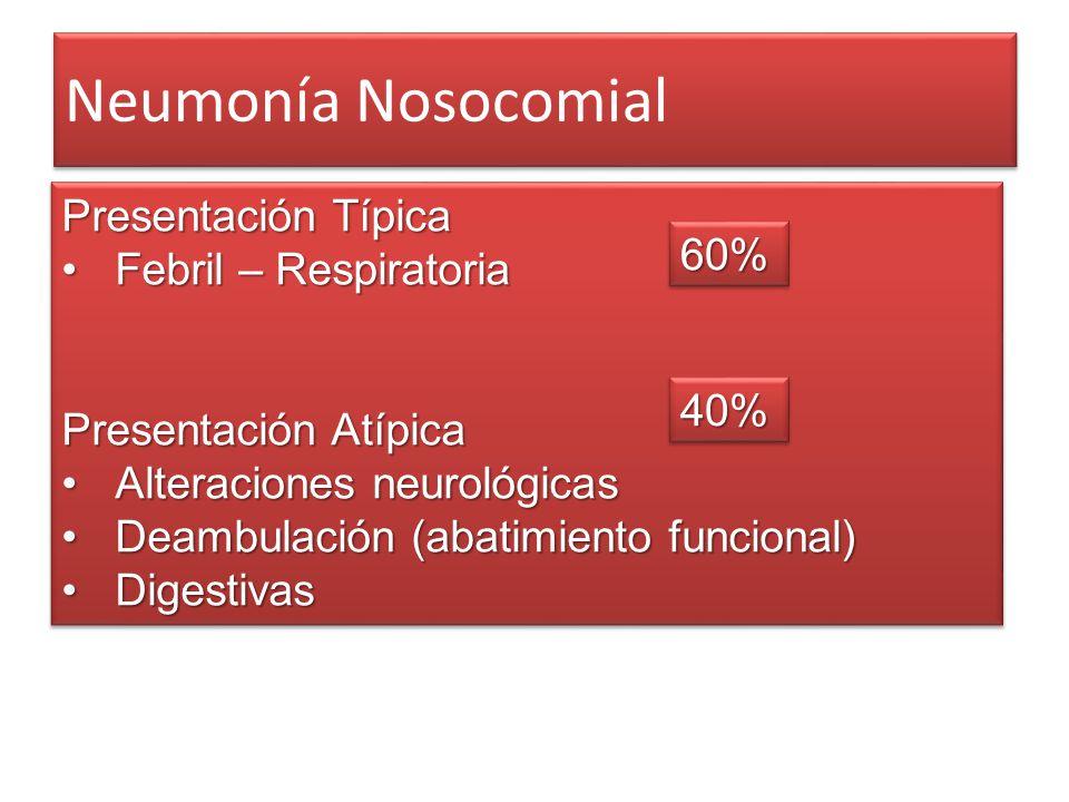 Neumonía Nosocomial Presentación Típica Febril – Respiratoria 60%