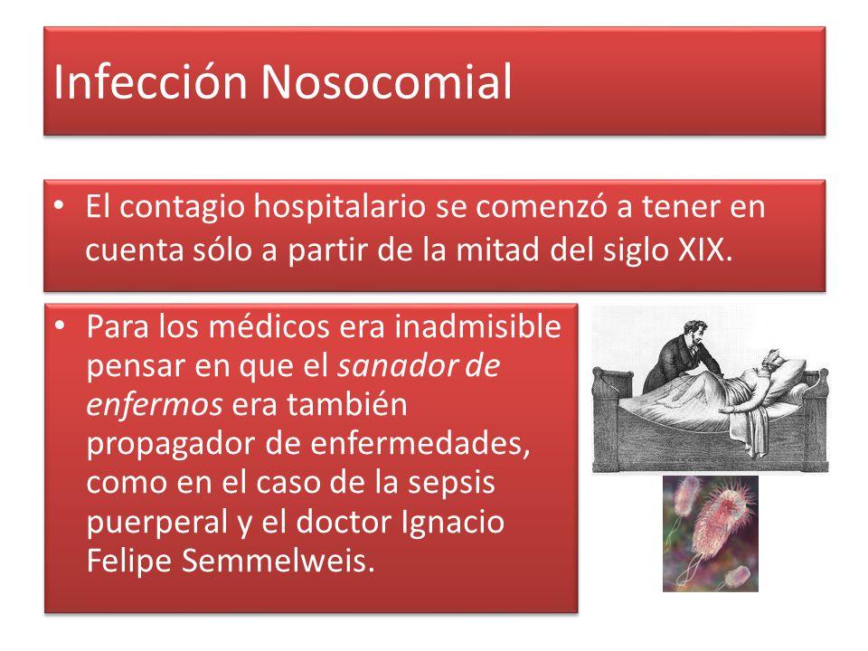 Infección Nosocomial El contagio hospitalario se comenzó a tener en cuenta sólo a partir de la mitad del siglo XIX.