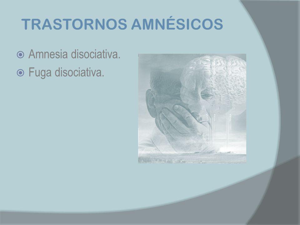 TRASTORNOS AMNÉSICOS Amnesia disociativa. Fuga disociativa.
