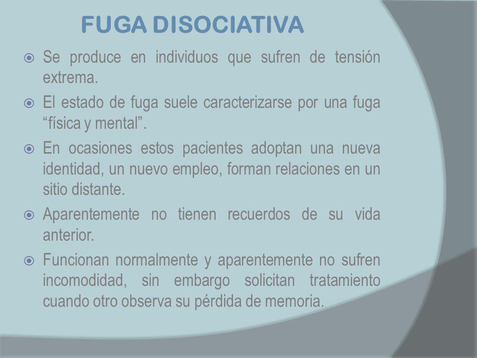 FUGA DISOCIATIVA Se produce en individuos que sufren de tensión extrema. El estado de fuga suele caracterizarse por una fuga física y mental .