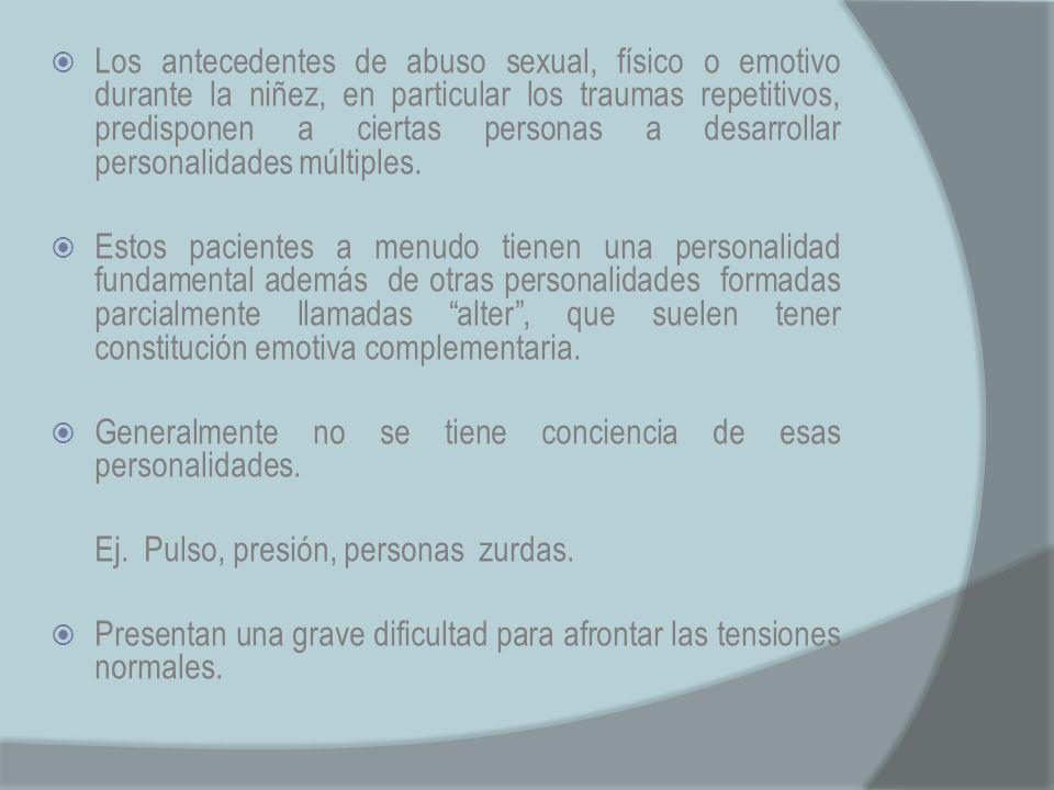 Los antecedentes de abuso sexual, físico o emotivo durante la niñez, en particular los traumas repetitivos, predisponen a ciertas personas a desarrollar personalidades múltiples.