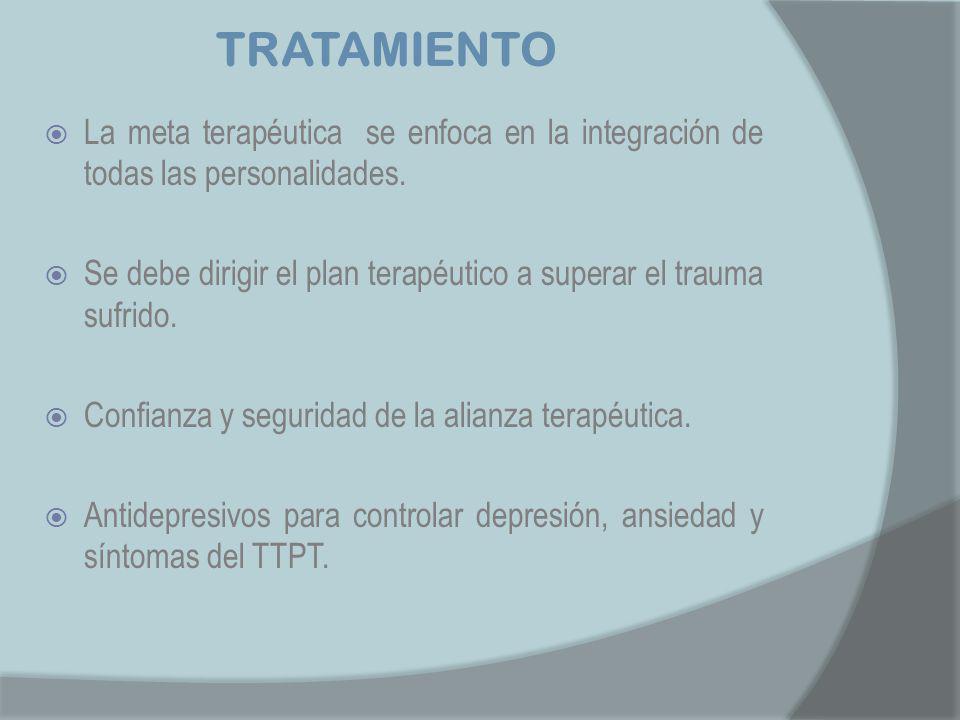 TRATAMIENTO La meta terapéutica se enfoca en la integración de todas las personalidades.