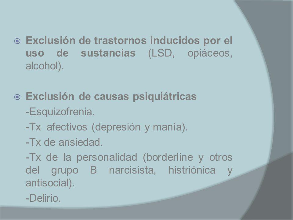 Exclusión de trastornos inducidos por el uso de sustancias (LSD, opiáceos, alcohol).
