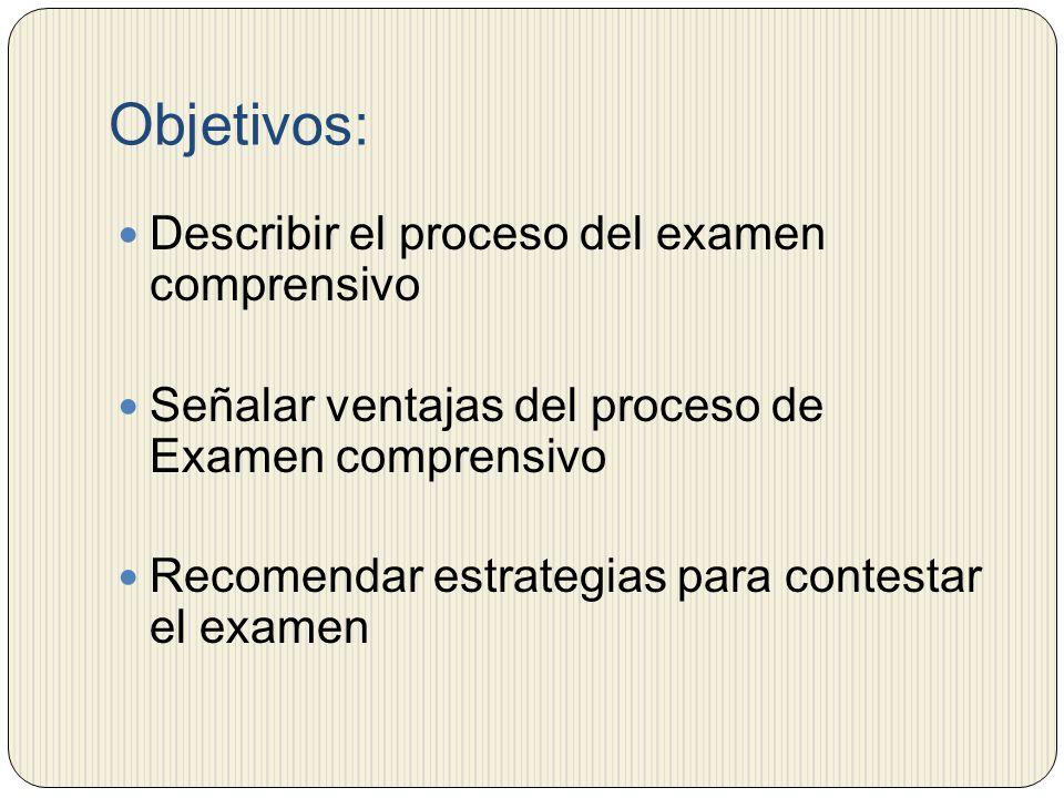 Objetivos: Describir el proceso del examen comprensivo