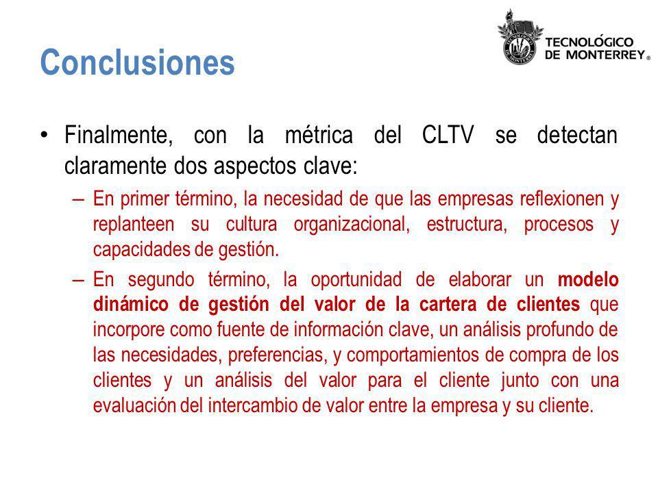 Conclusiones Finalmente, con la métrica del CLTV se detectan claramente dos aspectos clave:
