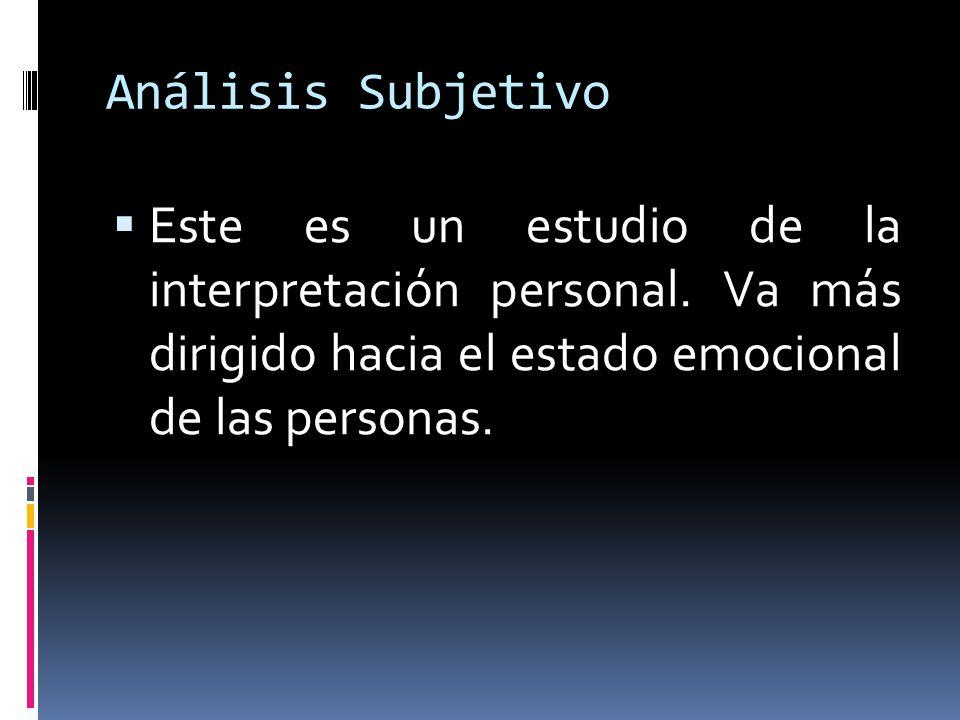 Análisis Subjetivo Este es un estudio de la interpretación personal.