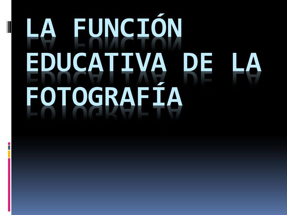 La Función Educativa De la Fotografía