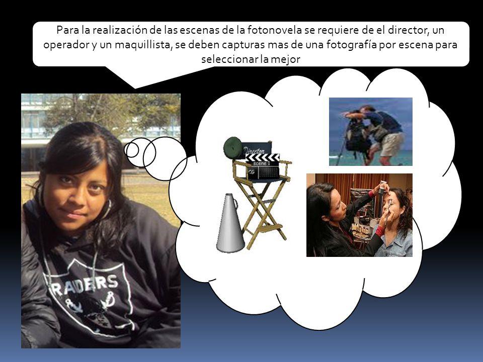 Para la realización de las escenas de la fotonovela se requiere de el director, un operador y un maquillista, se deben capturas mas de una fotografía por escena para seleccionar la mejor