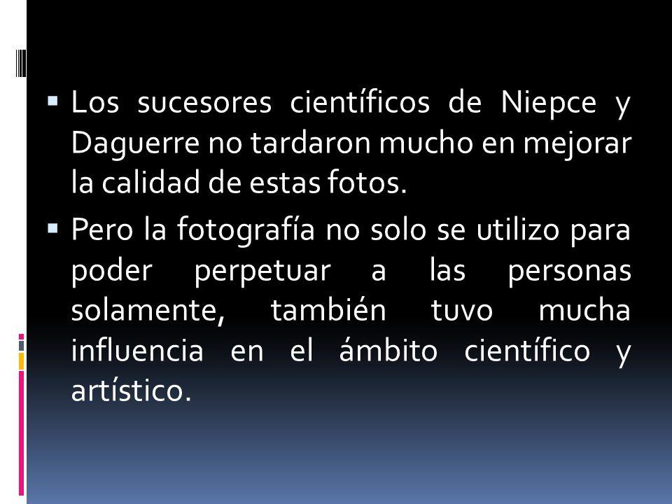 Los sucesores científicos de Niepce y Daguerre no tardaron mucho en mejorar la calidad de estas fotos.
