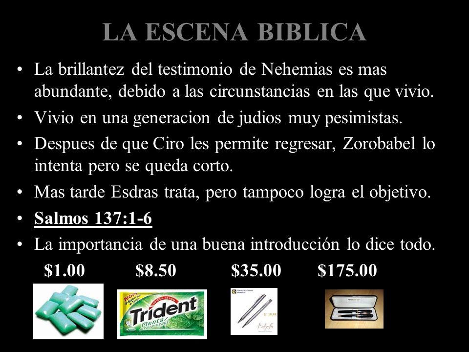 LA ESCENA BIBLICA La brillantez del testimonio de Nehemias es mas abundante, debido a las circunstancias en las que vivio.