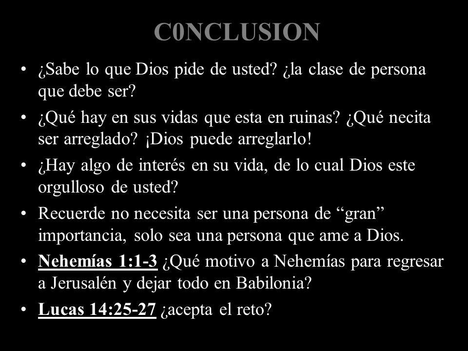 C0NCLUSION ¿Sabe lo que Dios pide de usted ¿la clase de persona que debe ser