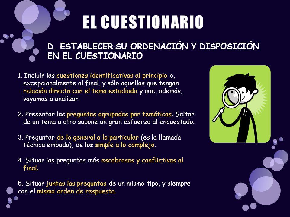 EL CUESTIONARIO D. ESTABLECER SU ORDENACIÓN Y DISPOSICIÓN EN EL CUESTIONARIO.