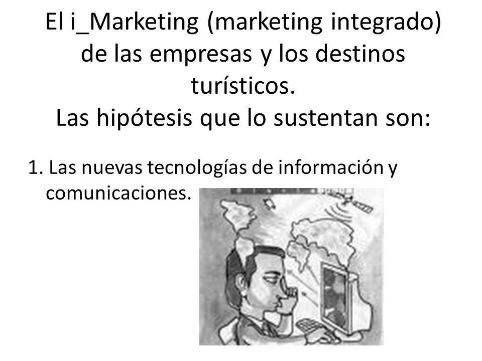 El i_Marketing (marketing integrado) de las empresas y los destinos turísticos. Las hipótesis que lo sustentan son: