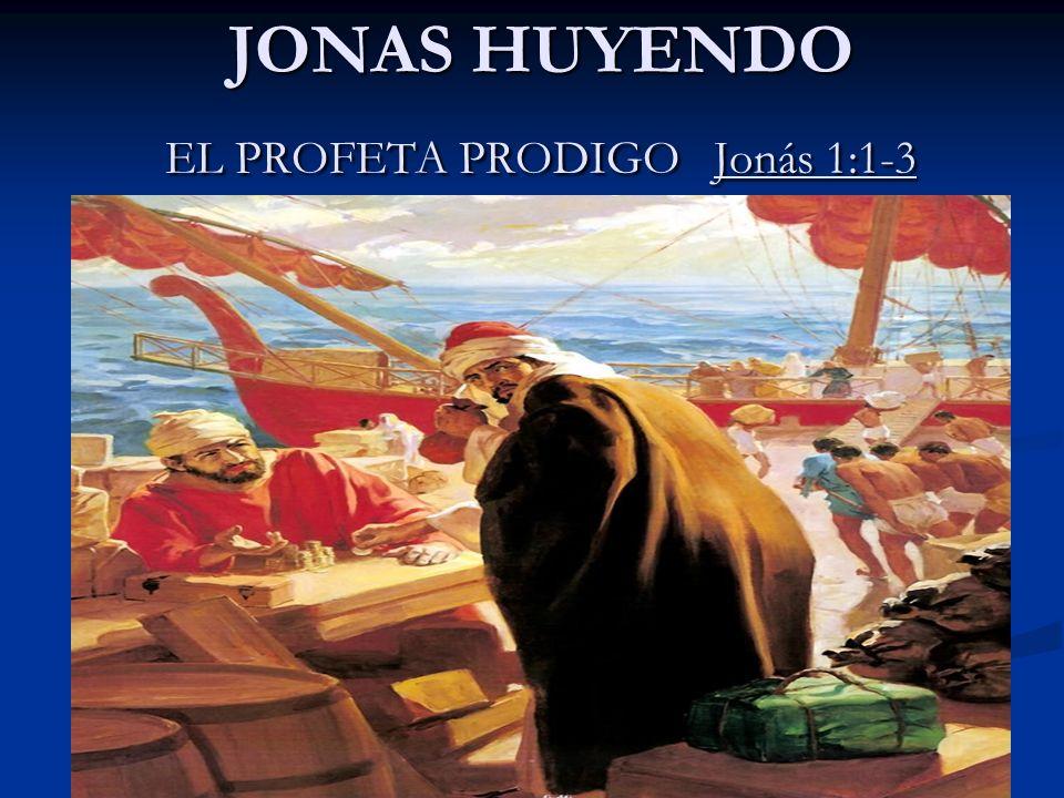 JONAS HUYENDO EL PROFETA PRODIGO Jonás 1:1-3