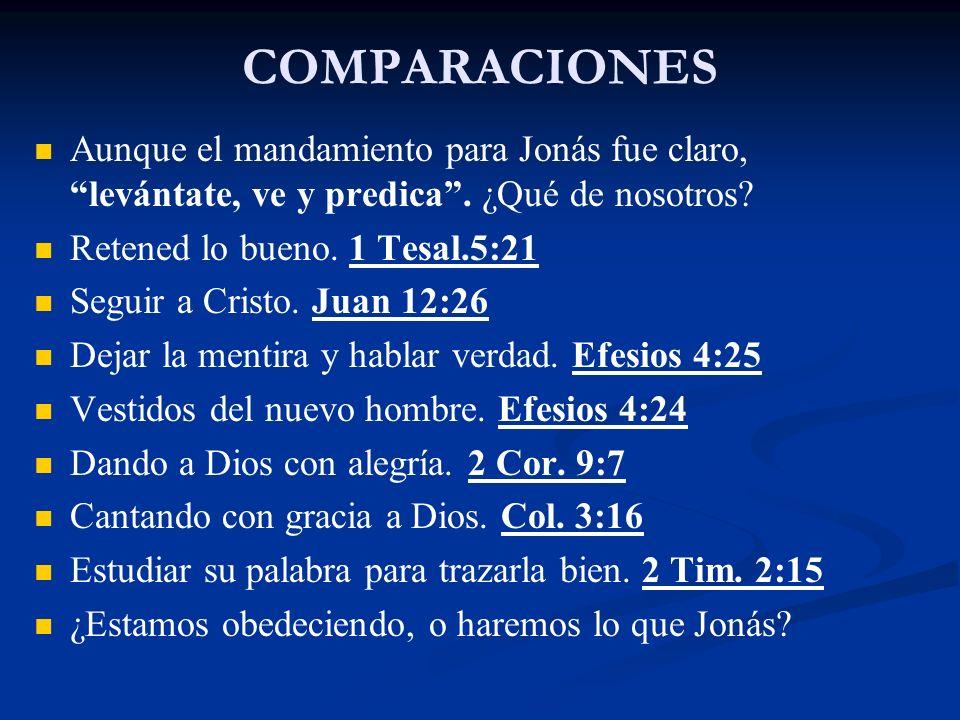 COMPARACIONES Aunque el mandamiento para Jonás fue claro, levántate, ve y predica . ¿Qué de nosotros