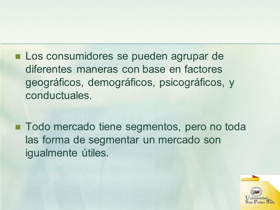 Los consumidores se pueden agrupar de diferentes maneras con base en factores geográficos, demográficos, psicográficos, y conductuales.