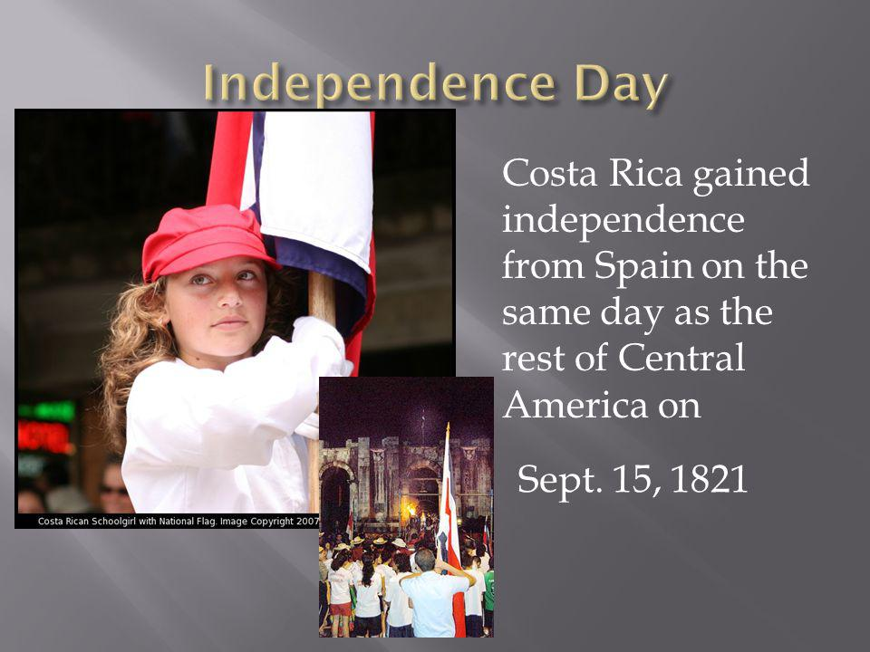Independence Day Costa Rica gained independence from Spain on the same day as the rest of Central America on.