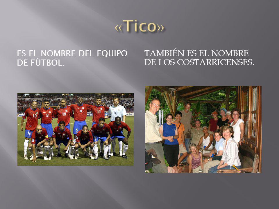 «Tico» Es el nombre del equipo de fútbol.