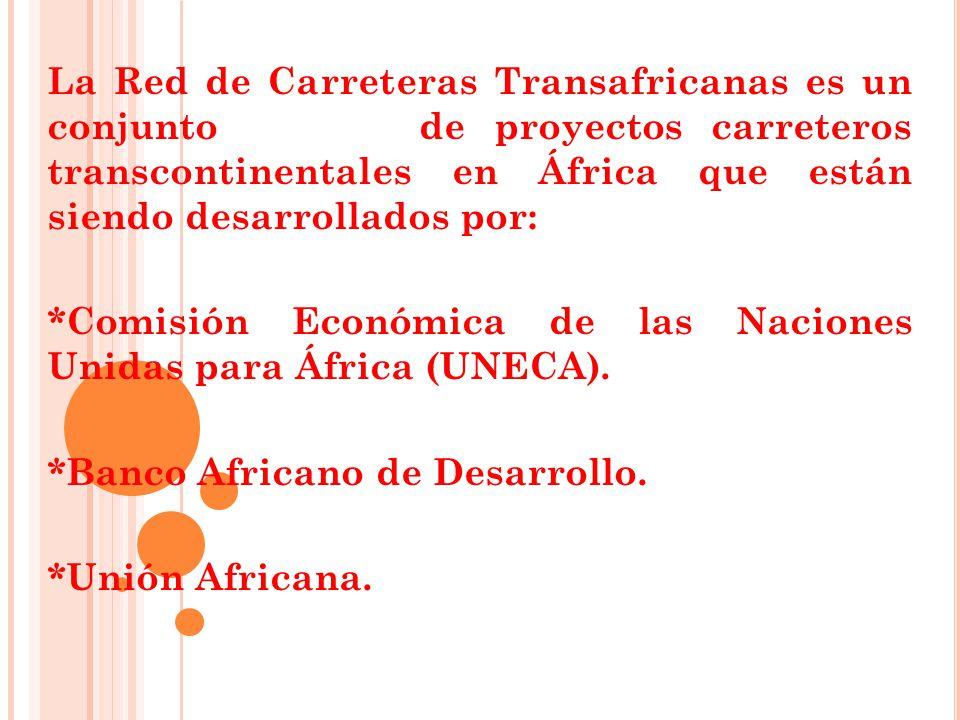 La Red de Carreteras Transafricanas es un conjunto de proyectos carreteros transcontinentales en África que están siendo desarrollados por: