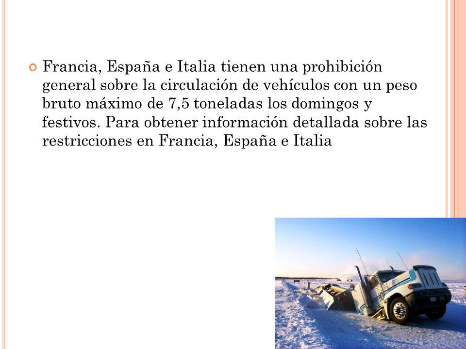 Francia, España e Italia tienen una prohibición general sobre la circulación de vehículos con un peso bruto máximo de 7,5 toneladas los domingos y festivos. Para obtener información detallada sobre las restricciones en Francia, España e Italia