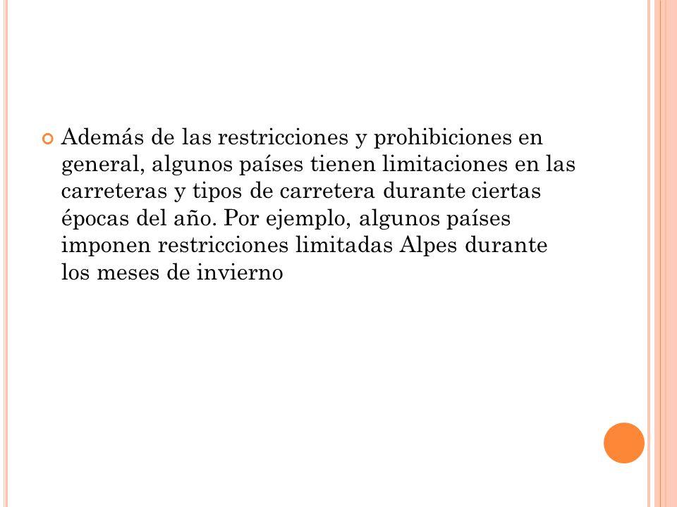 Además de las restricciones y prohibiciones en general, algunos países tienen limitaciones en las carreteras y tipos de carretera durante ciertas épocas del año. Por ejemplo, algunos países imponen restricciones limitadas Alpes durante los meses de invierno