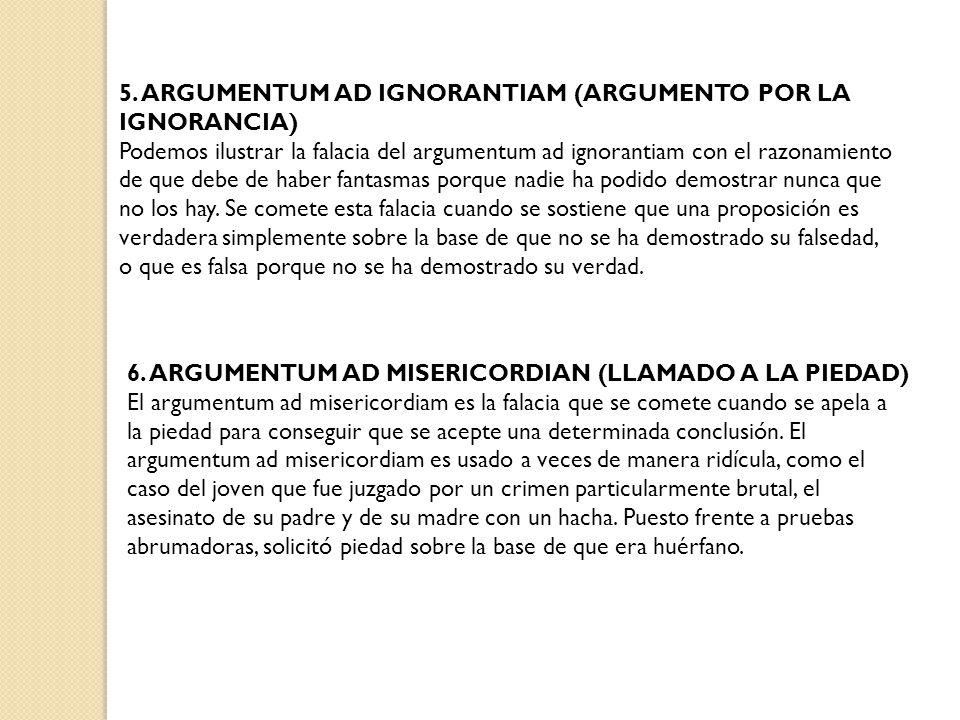 5. ARGUMENTUM AD IGNORANTIAM (ARGUMENTO POR LA IGNORANCIA)