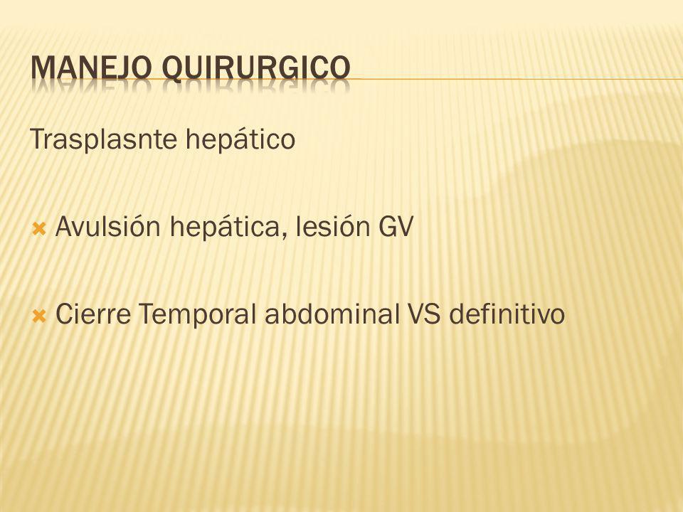 MANEJO QUIRURGICO Trasplasnte hepático Avulsión hepática, lesión GV